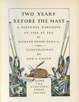 Two Years Before the Mast – A Personal Narrative of Life at Sea by LAKESIDE PRESS. WILSON, Edward A. DANA, Richard Henry.
