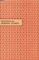 Bulldogs and Morning Glories. by DWIGGINS, W.A. ALLEN, John Edward.