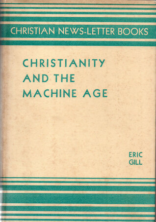 Christianity and the Machine Age. by GILL, Eric.