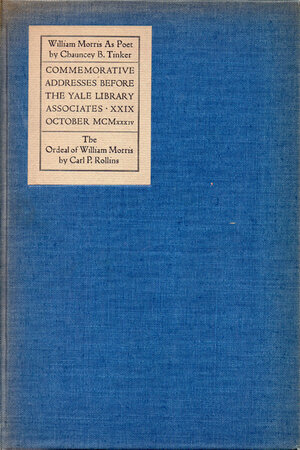 Addresses Commemorating the One Hundreth Anniversary if the Birth of William Morris Delivered Before the Yale Library Associates in the Sterling Memorial Library, XXIX October MCMXXXIV. by OVERBROOK PRESS. TINKER, Chauncey B. ROLLINS, Carl P.