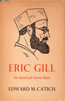 Eric Gill: His Social and Artistic Roots. by [ERIC GILL]. PRAIRIE PRESS. CATICH, Edward M.