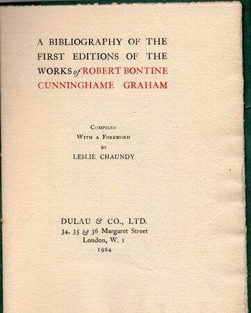 A Bibliography of the First Editions of the Works of Robert Bontine Cunninghame Graham. by CHAUNDY, Leslie.