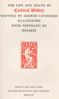 The Life and Death of Cardinal Wolsey. by ROGERS, Bruce. HOLBEIN, Hans. CAVENDISH, George.