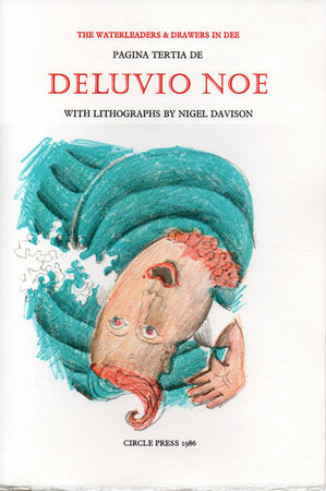Pagina Tertia de Deluvio Noe [Noah's Flood]. The Waterleaders & Drawers in Dee. by CIRCLE PRESS. DAVISON, Nigel.