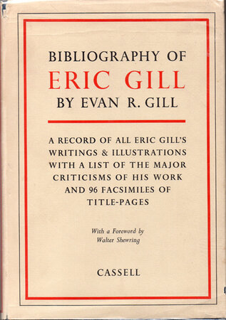 Bibliography of Eric Gill. A Record of all Eric Gill's writings & illustrations with a list of the major criticisms of his work. by GILL, Eric. GILL, Evan R.