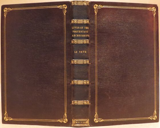 The Lives and Characters, Deaths, Burials and Epitaphs, Work of Piety, Charity and other Munificent Benefactions of all the Protestant Bishops of the Church of England since the Reformation. As settled by Queen Elizabeth Anno Dom. 1559. by LE NEVE, John.