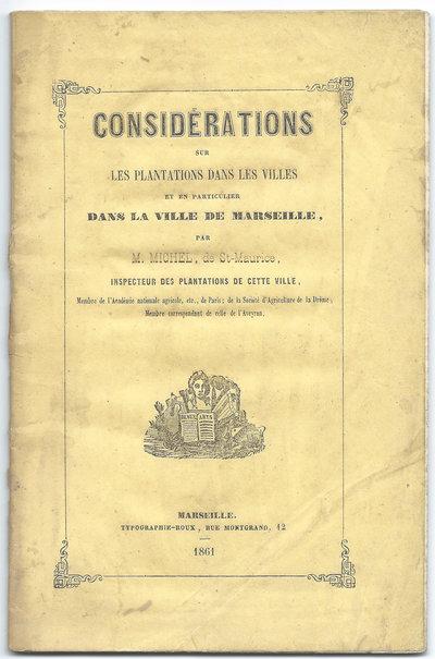 CONSIDÉRATIONS SUR LES PLANTATIONS DANS LES VILLES ET EN PARTICULIER DANS LA VILLE DE MARSEILLE. by (Urban tree planting, Marseilles) MICHÉL, M. (Jean-Pierre-Antoine), de St Maurice.