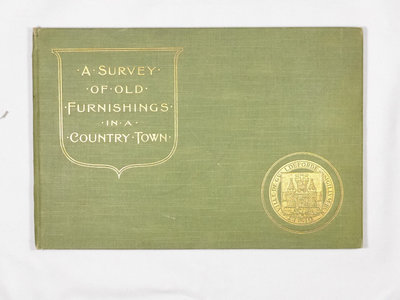 A SURVEY OF..OLD FURNISHINGS ....IN A ....COUNTRY TOWN. by BENN, J. Williams.