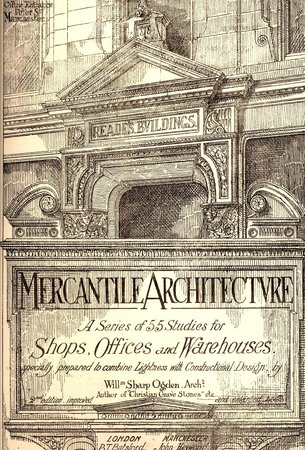 Mercantile Architecture: Constructional design for warehouses, shops and offices including an appendix shewing the application of hydraulic elevators and lifts by Dedication copy from the author OGDEN William Sharp
