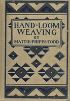 Hand-Loom Weaving: A Manual for School and Home by TODD Mattie Phipps (with an introduction by Alice W. COOLEY)