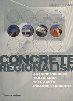 Concrete Regionalism: Antoine Predock, Tadao Ando, Wiel Arets, Ricardo Legorreta  by  SLESSOR Catherine
