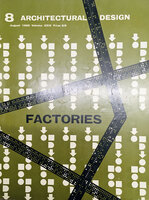 Special Issue Factories by ( INDUSTRIAL DESIGN) (ARCHITECTURAL DESIGN) PIDGEON Monica HILLS Edward D (Guest Editor)