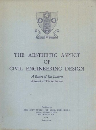 The Aesthetic Aspect of Civil Engineering Design: A Record of Six Lectures delivered at the Institution by INSTITUTE OF CIVIL ENGINEERS