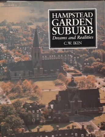 Hampstead Garden Suburb: Dreams and Realities by  IKIN C W in collaboration with Brigid Grafton Green