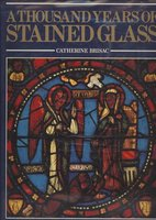 A Thousand Years of Stained Glass by  BRISAC Catherine,