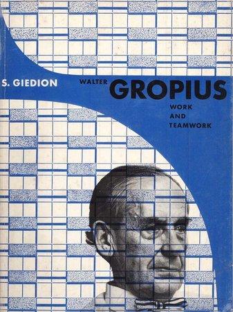 Walter Gropius Work and Teamwork by (GROPIUS) GIEDION S.