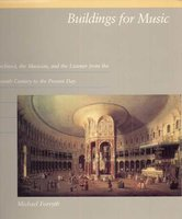 Buildings for Music: The Architect, the Musician and the Listener from the Seventeenth Century to the Present Day by  FORSYTH Michael