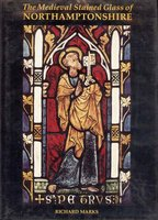 The Medieval Stained Glass of Northamptonshire by MARKS Richard