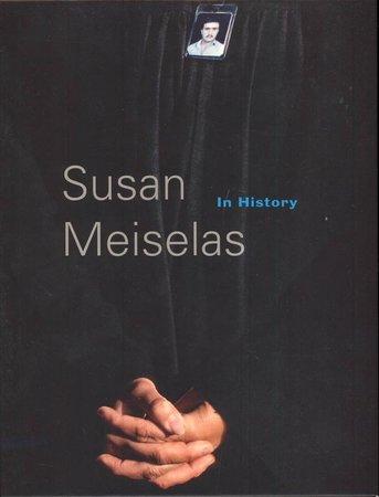 Suan Meiselas In History by  [MEISELAS]  LUBBEN, Christan (editor)
