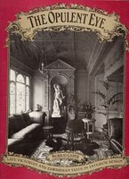 The Opulent Eye: Late Victorian and Edwardian Taste in Interior Design  by  (LEMERE) COOPER Nicholas