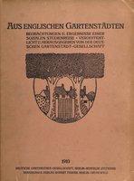 Aus englischen Gartenstädten. Beobachtungen und Ergebnisse einer sozialen Studienreise. by  (Deutsche Gartennstadt-Gesellschaft, [German Garden City Soceity])