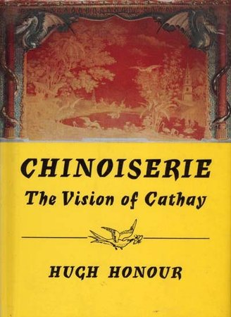Chinoiserie: The Vision of Cathay by  HONOUR Hugh