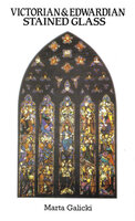 Victorian & Edwardian Stained Glass by New Title GALICKI, Marta