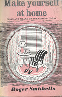Make Yourself at Home: ways and means of furnishing today by SMITHELLS Roger,
