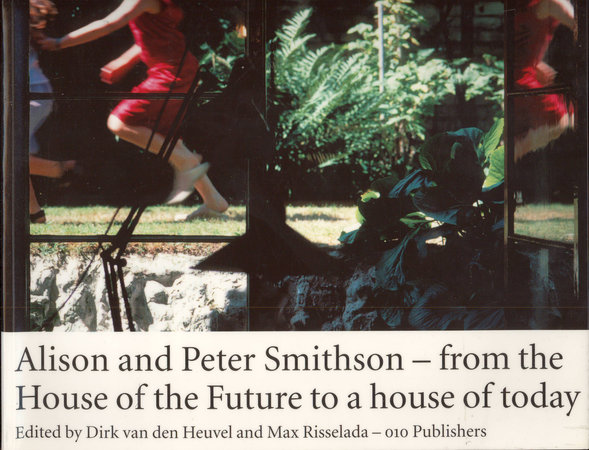 Alison & Peter Smithson: From the House of the Future to a House for Today by  [SMITHSONS] DEN HEUVEL Dirk can and RISSELDADA Max (editors)