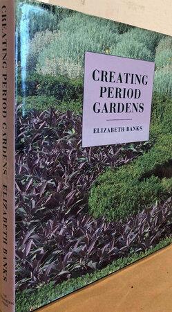 Creating Period Gardens by BANKS Elizabeth