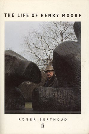 The Life of Henry Moore by  BERTHOUD, Roger
