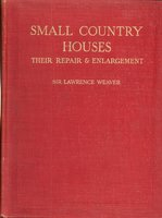 Small Country Houses: their repair and enlargement by  WEAVER Lawrence