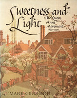 Sweetness and Light: The Queen Anne Movement 1860-1900 by  GIROUARD Mark