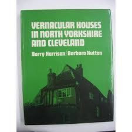 Vernacular Houses in North Yorkshire and Cleveland by  HARRISON, Barry and HUTTON, Barbara.