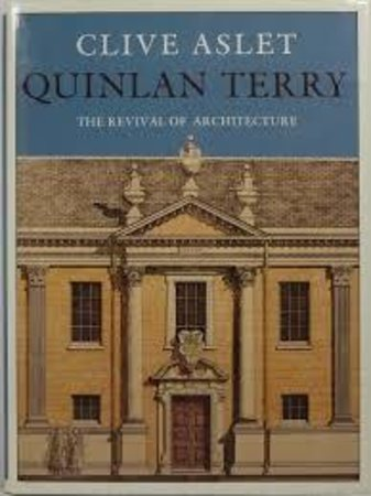 Quinlan Terry: The Revival of Architecture. by  ASLET C.