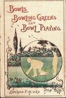 Bowls Bowling Greens and Bowl Playing by AYERS Edward T.,