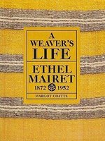 A Weaver's Life: Ethel Mairet 1872-1952 by COATTS Margot
