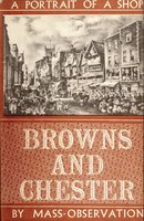 Browns of Chester: A portrait of a shop 1780-1946 by MASS OBSERVATION - WILCOCK H.D. [Editor]