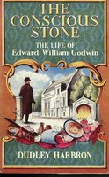 The Conscious Stone: THe Life of Edward William Godwin by HARBRON, Harbron.