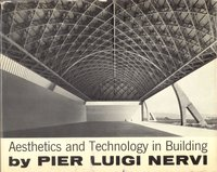 Aesthetics and Technology in Building by NERVI, Pier Luigi.