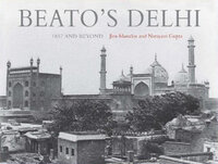 Beato's Delhi by MASSELOS, Jim. NARAYINI, Gupta.