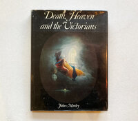Death, Heaven and the Victorians by MORLEY, John.