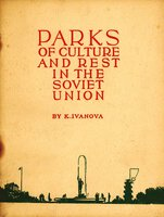 Parks of Culture and Rest in the Soviet Union by IVANOVA K. [ Director of Gorky Central Park ]