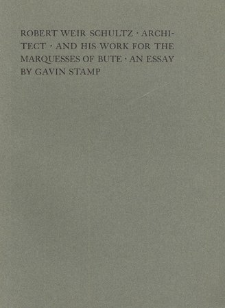 Robert Weir Schultz - Architect - and his work for the Marquesses of Bute - an essay by STAMP Gavin