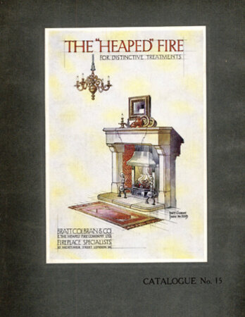 For Distinctive Treatments: The 'Heaped' Fire Catalogue no 15 by BRATT, COLBRAN & CO & THE HEAPED FIRE COMPANY