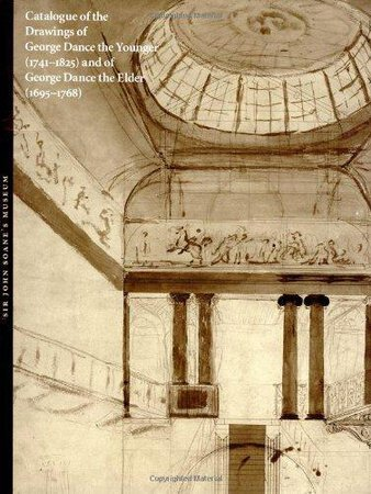 Catalogue of the Drawings of George Dance the Younger (1741-1825) and of George Dance the Elder (1695-1768) from the Collection of Sir John Soane's Museum by [DANCE] LEVER, Jill.