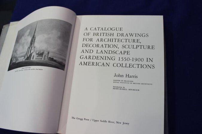 A Catalogue of British Drawings For Architecture, Decoration, Sculpture, and Landscape Gardening, 1550-1900, in American Collections. by HARRIS John