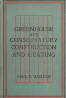 Greenhouse and Conservatory Construction and Heating by HASLUCK Paul, N.