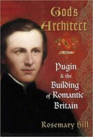 God's Architect - Pugin and the Building of Romantic Britain by HILL, Rosemary.