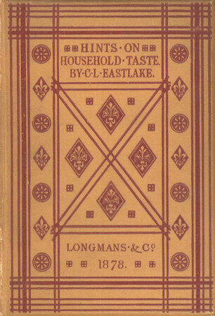 Hints on household taste in furniture, upholstery and other details by EASTLAKE,Charles L.